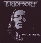 Ektomorf - What Doesn't Kill Me...