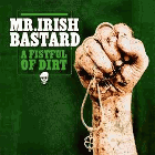 Mr. Irish Bastard - Fistful of Dirt