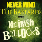 Mr. Irish Bastard - Never Mind the Bastards