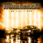 Mustasch - Be Like A Man