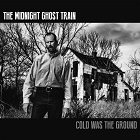 The Midnight Ghost Train - Cold Was The Ground
