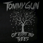 Tommy Gun - Of Roots And Trees